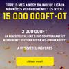 Ezen a héten is van esélyed nyerni 15 000 000 forintot!
